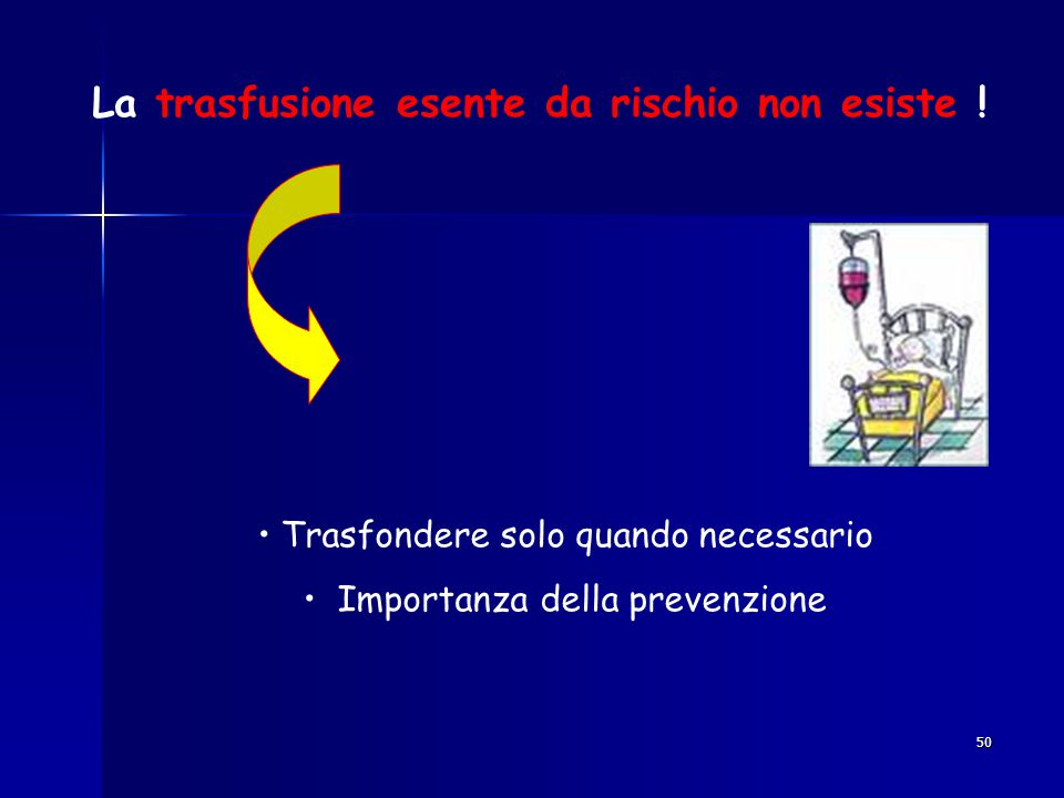 50 La trasfusione esente da rischio non esiste ! Trasfondere solo quando necessario Importanza della prevenzione