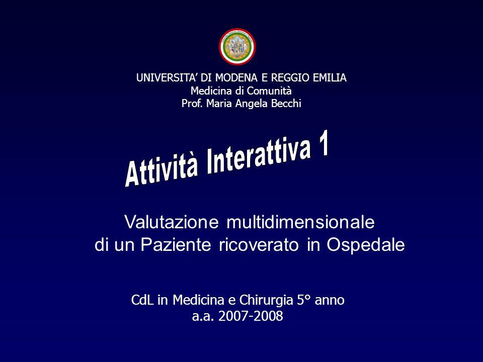UNIVERSITA' DI MODENA E REGGIO EMILIA Medicina di Comunità Prof. Maria Angela Becchi Valutazione multidimensionale di un Paziente ricoverato in Ospeda