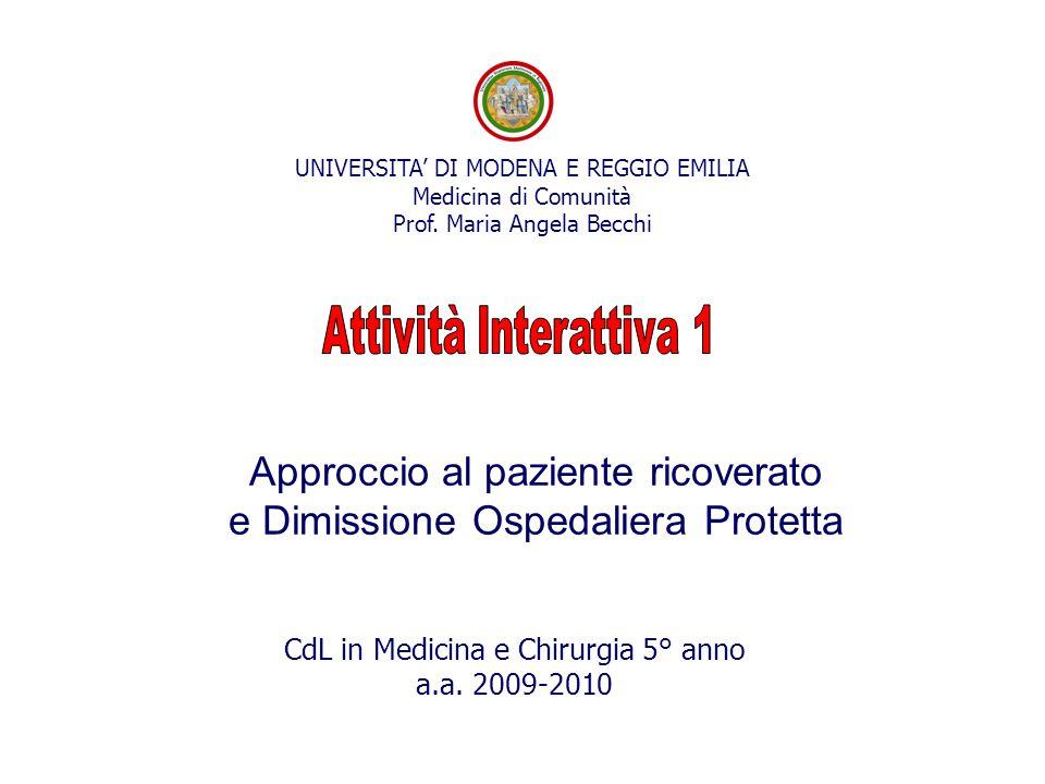 UNIVERSITA' DI MODENA E REGGIO EMILIA Medicina di Comunità Prof. Maria Angela Becchi Approccio al paziente ricoverato e Dimissione Ospedaliera Protett