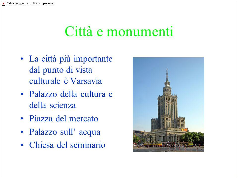 Città e monumenti La città più importante dal punto di vista culturale è Varsavia Palazzo della cultura e della scienza Piazza del mercato Palazzo sull' acqua Chiesa del seminario