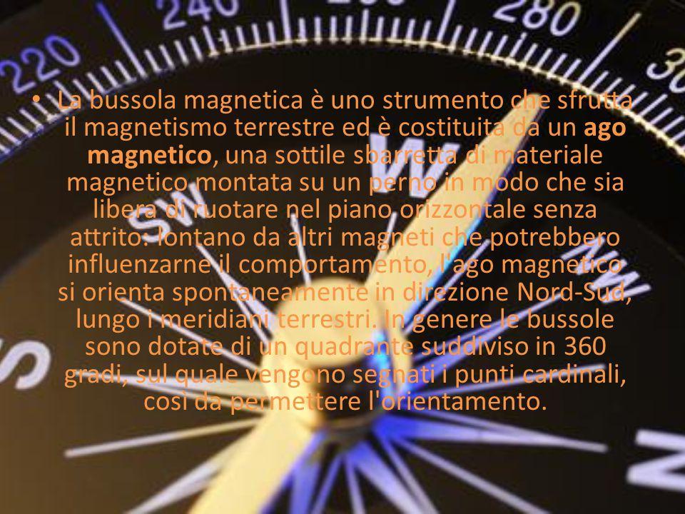 La bussola magnetica è uno strumento che sfrutta il magnetismo terrestre ed è costituita da un ago magnetico, una sottile sbarretta di materiale magne