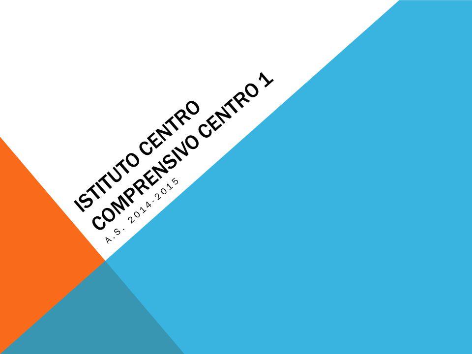 ISTITUTO CENTRO COMPRENSIVO CENTRO 1 A.S. 2014-2015