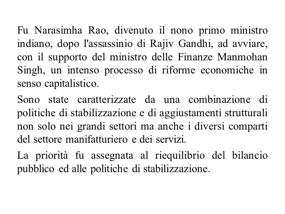 Fu Narasimha Rao, divenuto il nono primo ministro indiano, dopo l assassinio di Rajiv Gandhi, ad avviare, con il supporto del ministro delle Finanze Manmohan Singh, un intenso processo di riforme economiche in senso capitalistico.