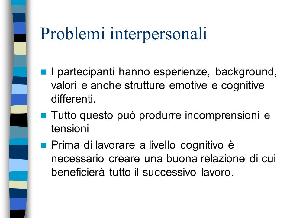 Problemi interpersonali I partecipanti hanno esperienze, background, valori e anche strutture emotive e cognitive differenti.