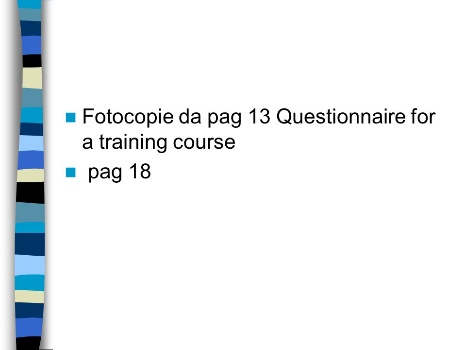 Fotocopie da pag 13 Questionnaire for a training course pag 18