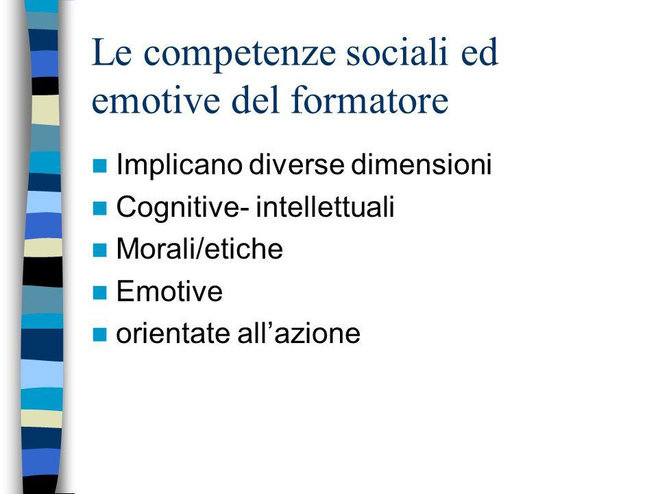 Le competenze sociali ed emotive del formatore Implicano diverse dimensioni Cognitive- intellettuali Morali/etiche Emotive orientate all'azione