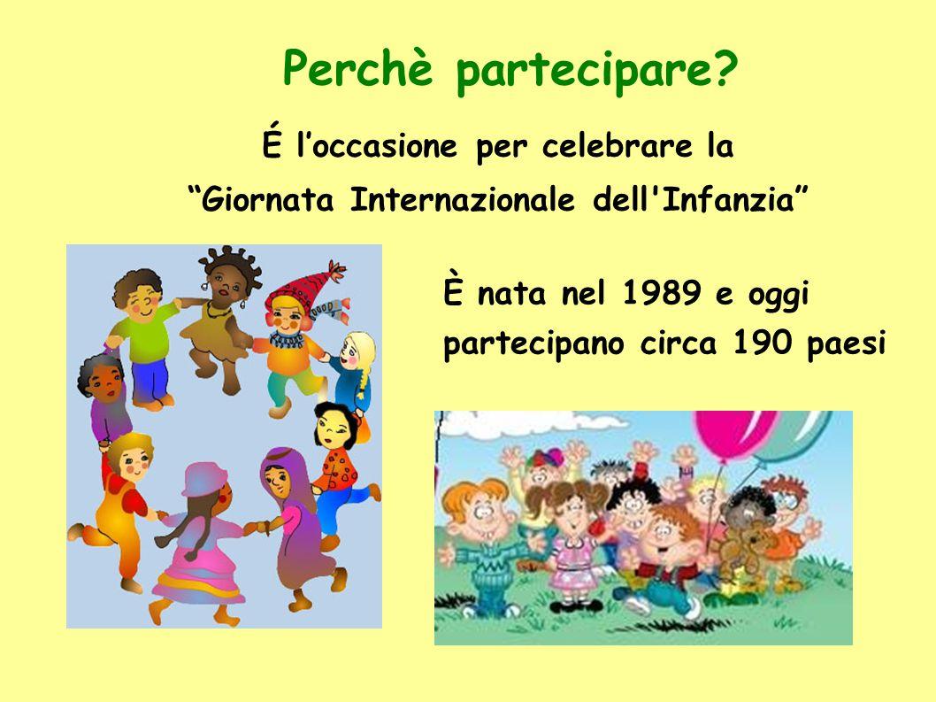 """Perchè partecipare? É l'occasione per celebrare la """"Giornata Internazionale dell'Infanzia"""" È nata nel 1989 e oggi partecipano circa 190 paesi"""