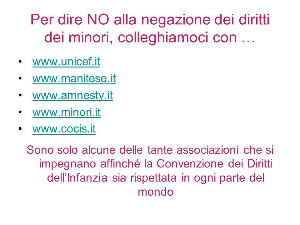 Per dire NO alla negazione dei diritti dei minori, colleghiamoci con … www.unicef.it www.manitese.it www.amnesty.it www.minori.it www.cocis.it Sono so
