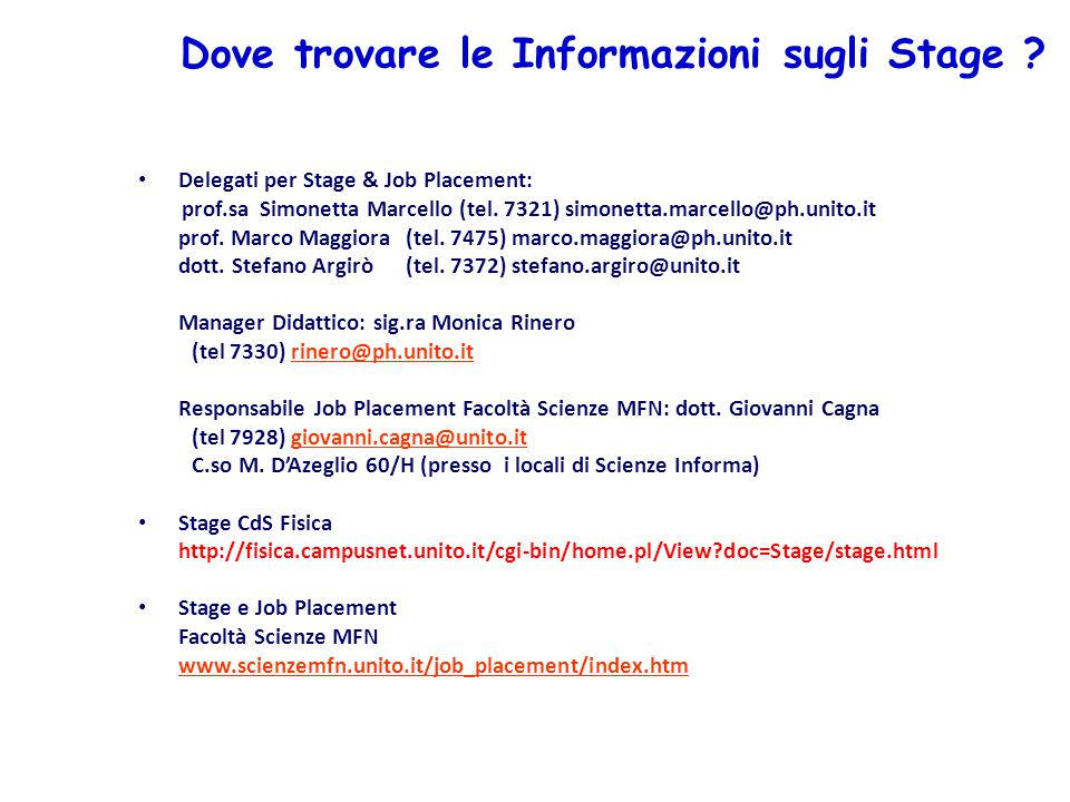 Dove trovare le Informazioni sugli Stage ? Delegati per Stage & Job Placement: prof.sa Simonetta Marcello(tel. 7321) simonetta.marcello@ph.unito.it pr