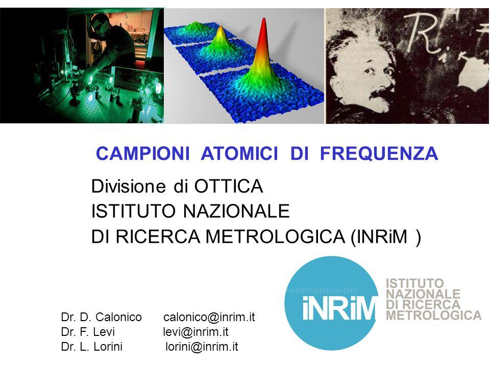9 Dr. D. Calonico calonico@inrim.it Dr. F. Levi levi@inrim.it Dr. L. Lorini lorini@inrim.it CAMPIONI ATOMICI DI FREQUENZA Divisione di OTTICA ISTITUTO