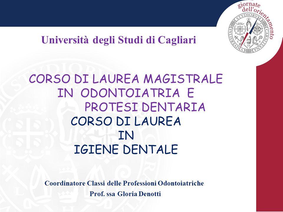 CORSO DI LAUREA MAGISTRALE IN ODONTOIATRIA E PROTESI DENTARIA CORSO DI LAUREA IN IGIENE DENTALE Università degli Studi di Cagliari Coordinatore Classi