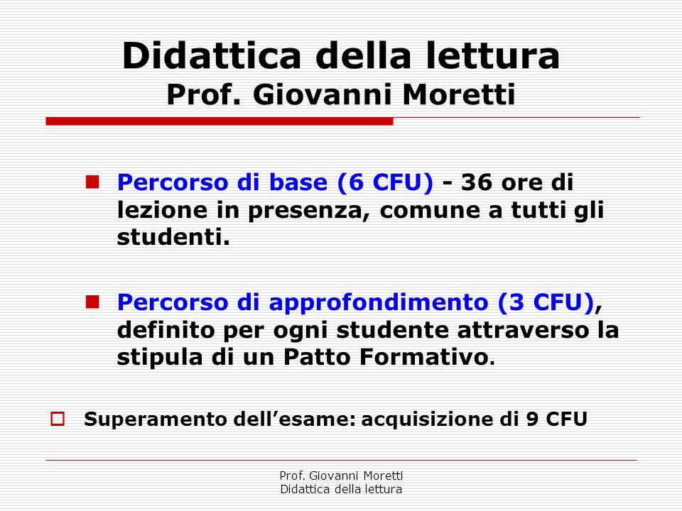 Prof. Giovanni Moretti Didattica della lettura Didattica della lettura Prof. Giovanni Moretti Percorso di base (6 CFU) - 36 ore di lezione in presenza