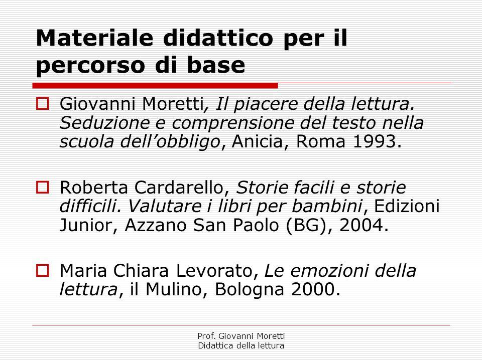 Prof. Giovanni Moretti Didattica della lettura Materiale didattico per il percorso di base  Giovanni Moretti, Il piacere della lettura. Seduzione e c