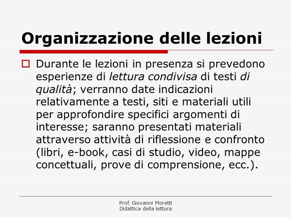 Prof. Giovanni Moretti Didattica della lettura Organizzazione delle lezioni  Durante le lezioni in presenza si prevedono esperienze di lettura condiv
