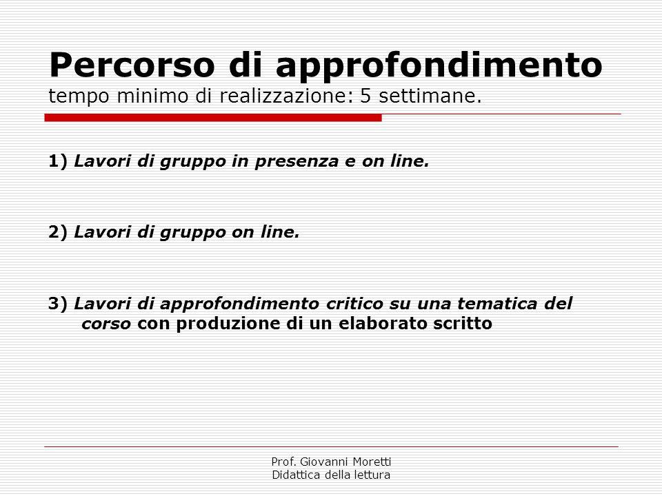 Prof. Giovanni Moretti Didattica della lettura Percorso di approfondimento tempo minimo di realizzazione: 5 settimane. 1) Lavori di gruppo in presenza