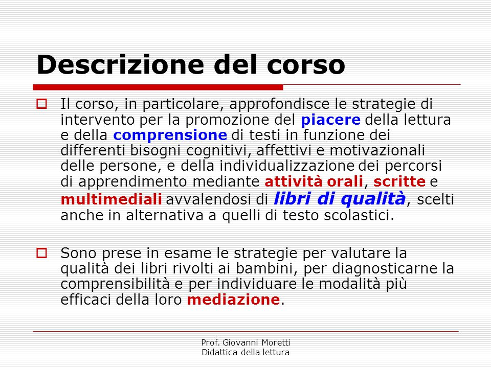 Prof. Giovanni Moretti Didattica della lettura Descrizione del corso  Il corso, in particolare, approfondisce le strategie di intervento per la promo