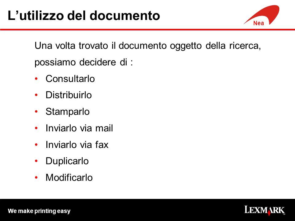 We make printing easy Nea L'utilizzo del documento Una volta trovato il documento oggetto della ricerca, possiamo decidere di : Consultarlo Distribuir