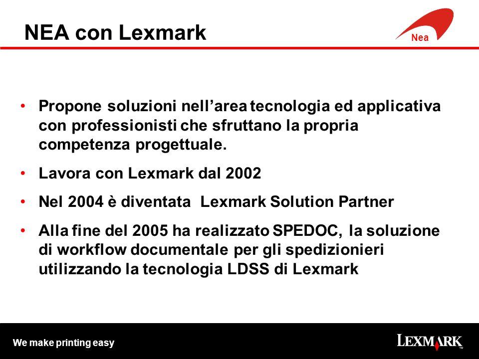 We make printing easy Nea NEA con Lexmark Propone soluzioni nell'area tecnologia ed applicativa con professionisti che sfruttano la propria competenza progettuale.