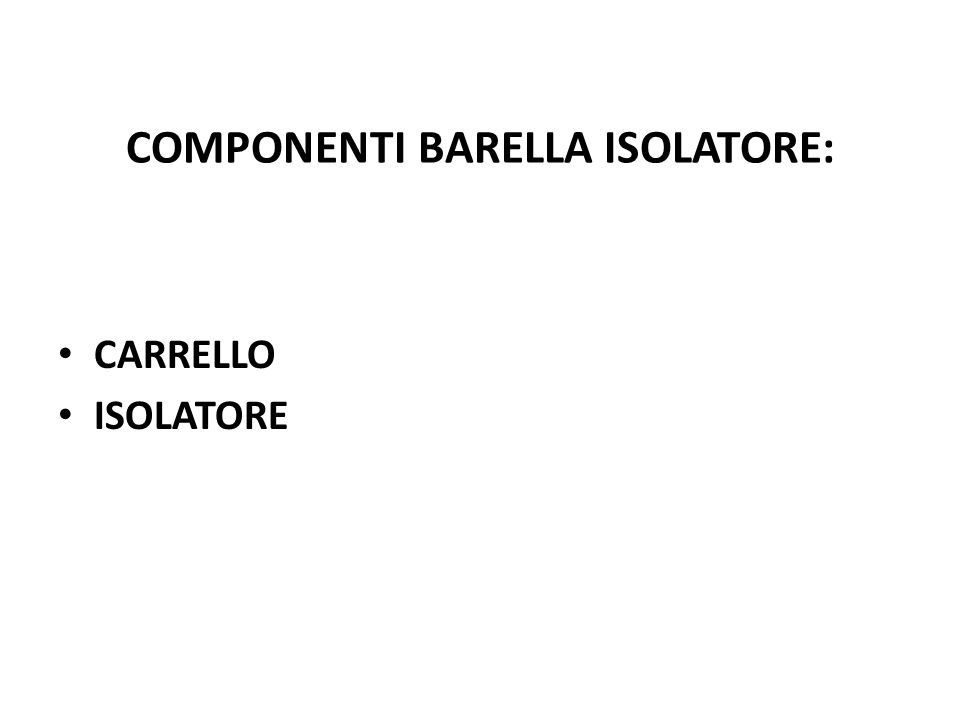 COMPONENTI BARELLA ISOLATORE: CARRELLO ISOLATORE