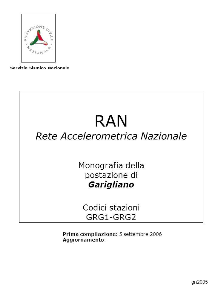 RAN Rete Accelerometrica Nazionale Monografia della postazione di Garigliano Codici stazioni GRG1-GRG2 Prima compilazione: 5 settembre 2006 Aggiornamento: Servizio Sismico Nazionale gn2005