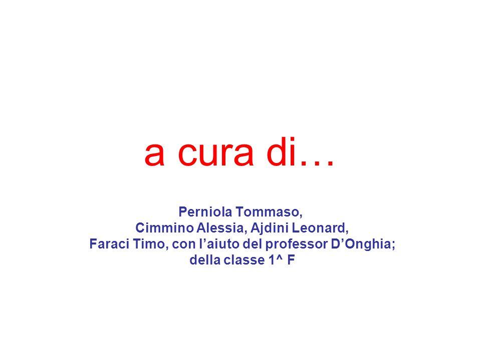 a cura di… Perniola Tommaso, Cimmino Alessia, Ajdini Leonard, Faraci Timo, con l'aiuto del professor D'Onghia; della classe 1^ F