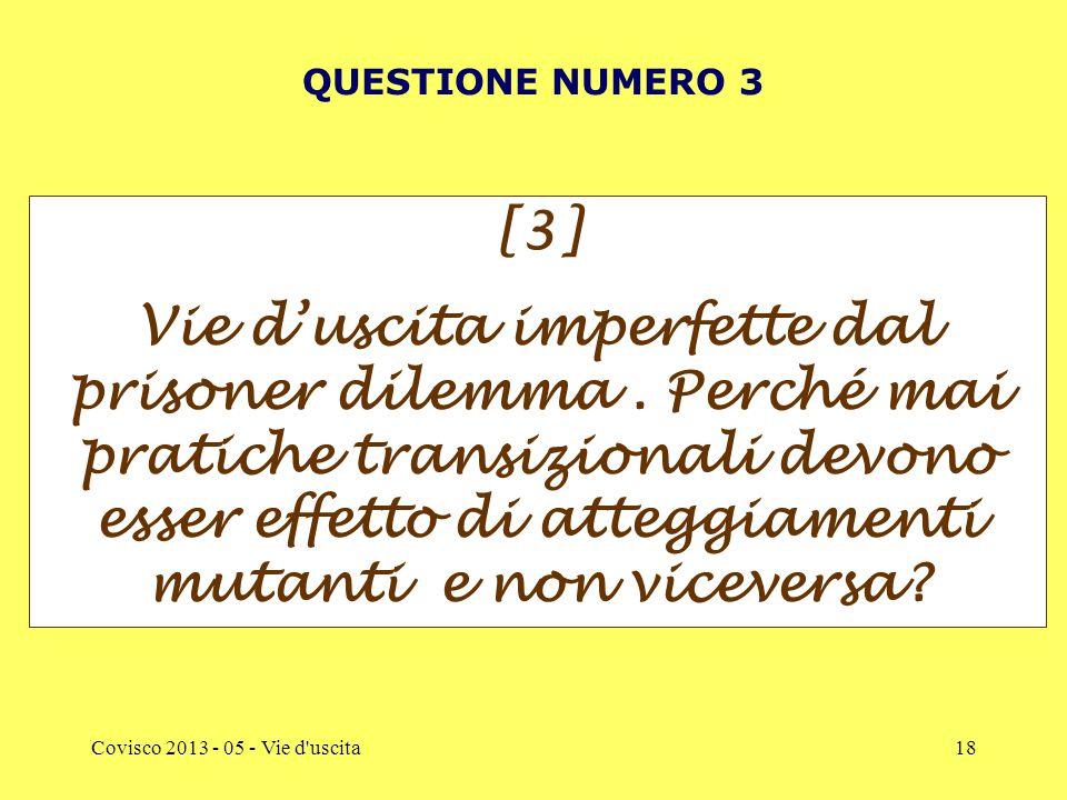 Covisco 2013 - 05 - Vie d uscita18 QUESTIONE NUMERO 3 [3] Vie d'uscita imperfette dal prisoner dilemma.