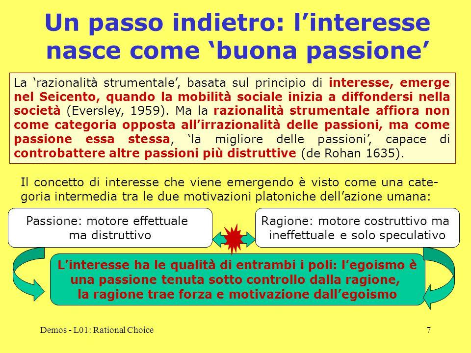 Demos - L01: Rational Choice8 Interesse come passione prevedibile e pre-vidente L'interesse è pre-vedibile, perciò può essere oggetto di calcolo.