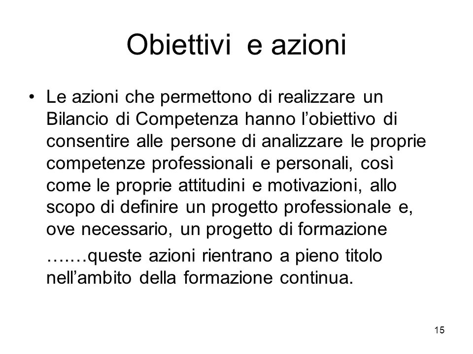 Obiettivi e azioni Le azioni che permettono di realizzare un Bilancio di Competenza hanno l'obiettivo di consentire alle persone di analizzare le prop