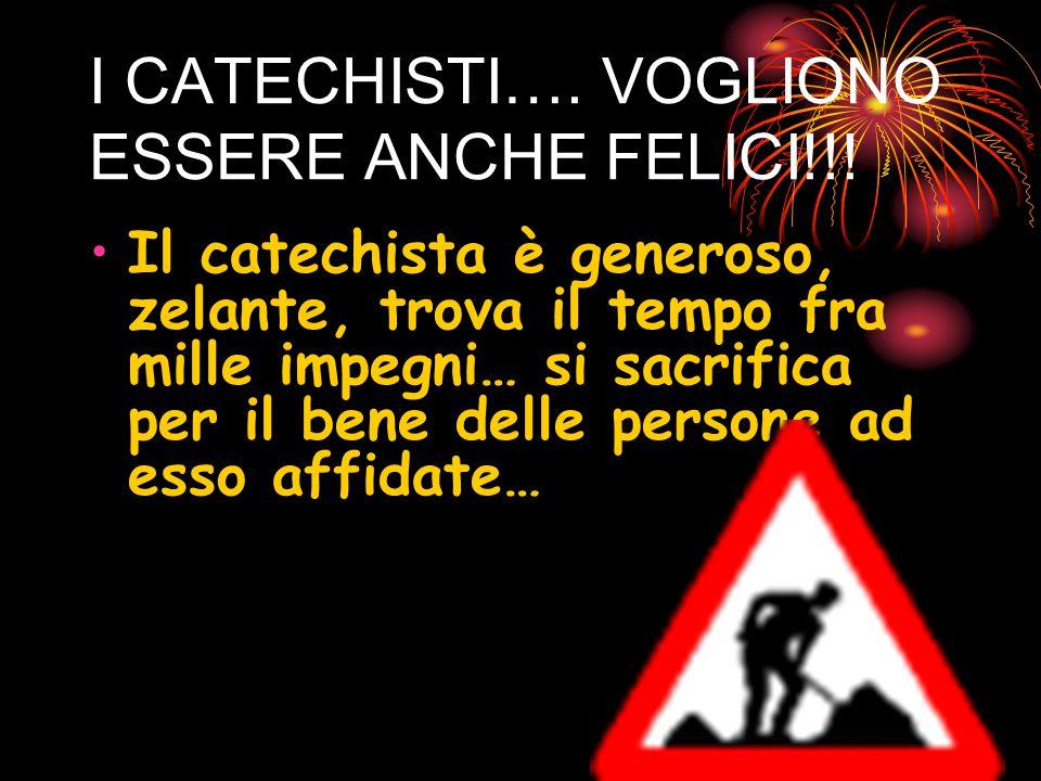 I CATECHISTI….VOGLIONO ESSERE ANCHE FELICI!!.