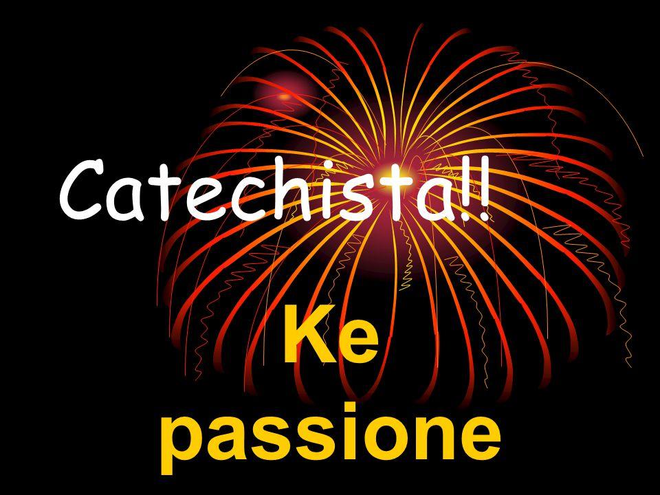 Catechista!! Ke passione