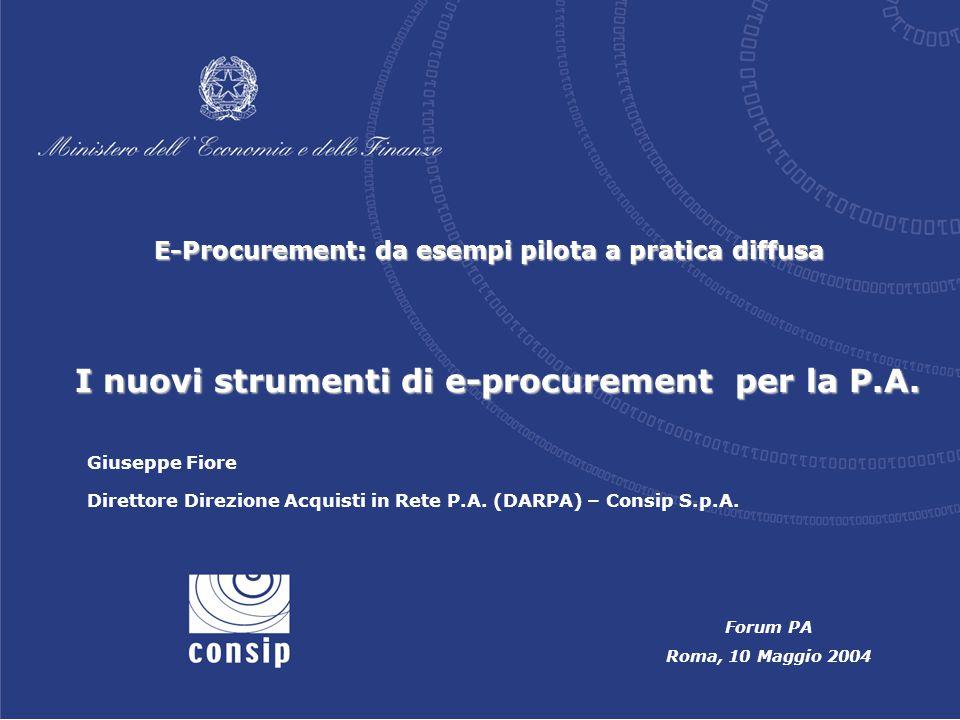 I nuovi strumenti di e-procurement per la P.A. Forum PA Roma, 10 Maggio 2004 E-Procurement: da esempi pilota a pratica diffusa Giuseppe Fiore Direttor