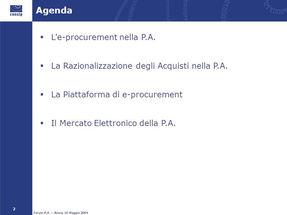 2 Forum P.A. – Roma, 10 Maggio 2004 Agenda   L'e-procurement nella P.A.   La Razionalizzazione degli Acquisti nella P.A.   La Piattaforma di e-p