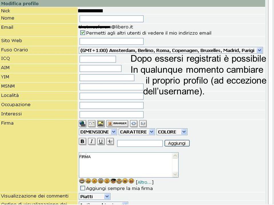 Dopo essersi registrati è possibile In qualunque momento cambiare il proprio profilo (ad eccezione dell'username).