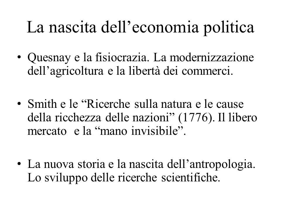 """La nascita dell'economia politica Quesnay e la fisiocrazia. La modernizzazione dell'agricoltura e la libertà dei commerci. Smith e le """"Ricerche sulla"""