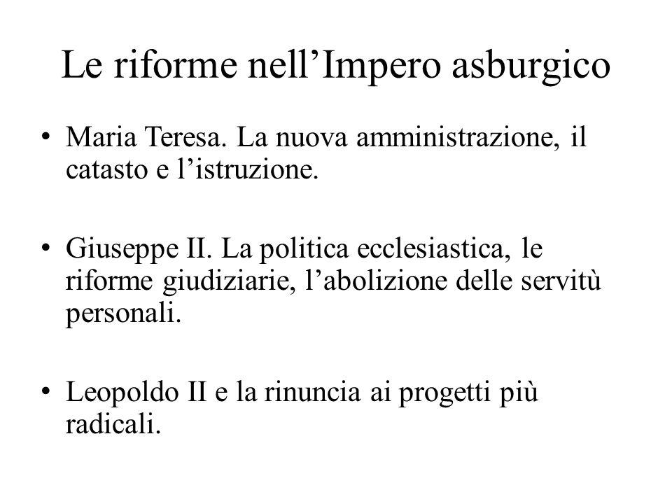 Le riforme nell'Impero asburgico Maria Teresa. La nuova amministrazione, il catasto e l'istruzione. Giuseppe II. La politica ecclesiastica, le riforme