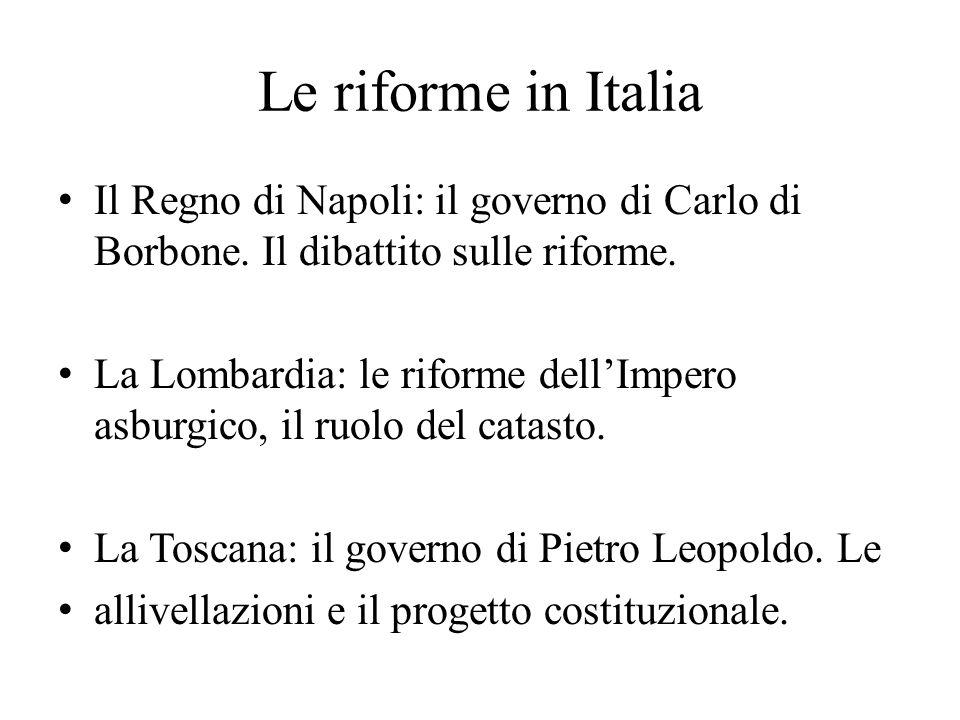 Le riforme in Italia Il Regno di Napoli: il governo di Carlo di Borbone. Il dibattito sulle riforme. La Lombardia: le riforme dell'Impero asburgico, i