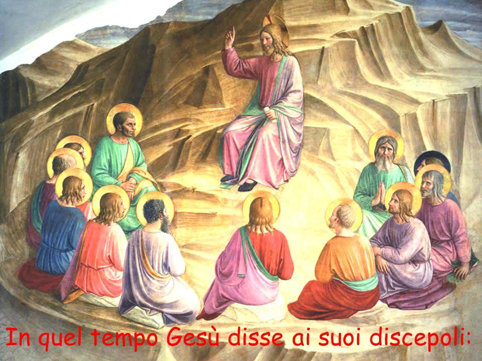 In quel tempo Gesù disse ai suoi discepoli: