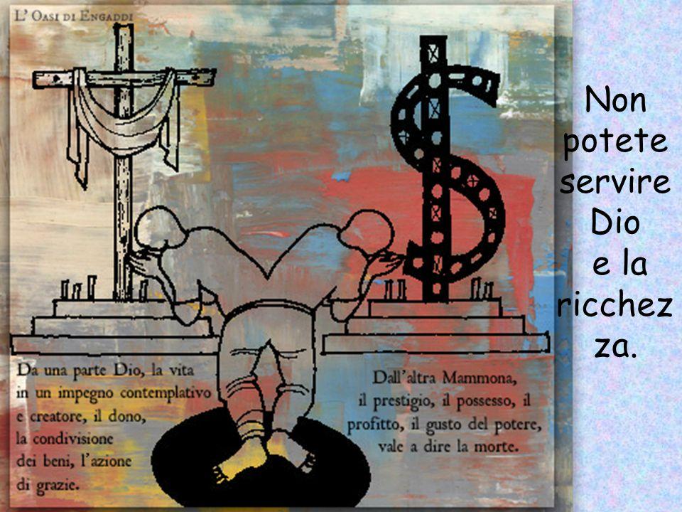 Non potete servire Dio e la ricchez za.