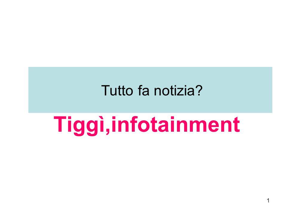 1 Tutto fa notizia Tiggì,infotainment