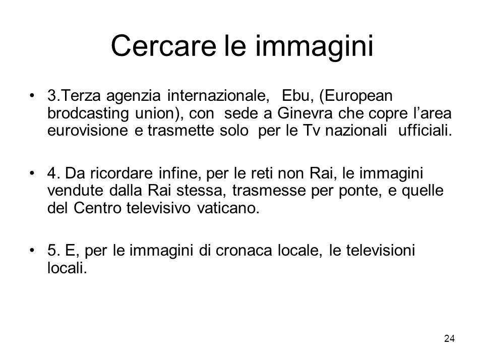 24 Cercare le immagini 3.Terza agenzia internazionale, Ebu, (European brodcasting union), con sede a Ginevra che copre l'area eurovisione e trasmette solo per le Tv nazionali ufficiali.