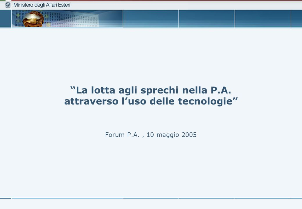 La lotta agli sprechi nella P.A. attraverso l'uso delle tecnologie Forum P.A., 10 maggio 2005