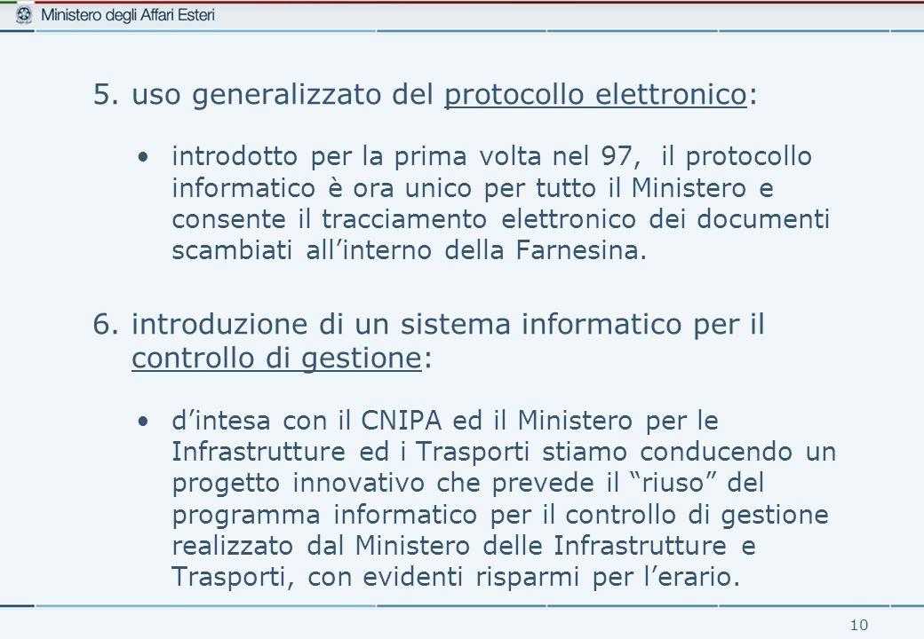 10 5.uso generalizzato del protocollo elettronico: introdotto per la prima volta nel 97, il protocollo informatico è ora unico per tutto il Ministero e consente il tracciamento elettronico dei documenti scambiati all'interno della Farnesina.