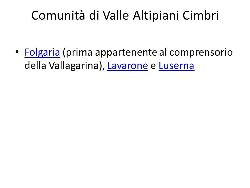 Comunità di Valle Altipiani Cimbri Folgaria (prima appartenente al comprensorio della Vallagarina), Lavarone e Luserna FolgariaLavaroneLuserna