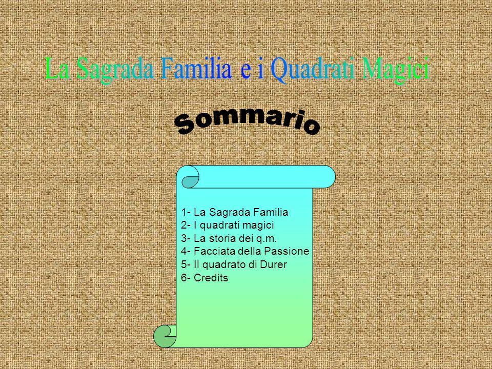 1- La Sagrada Familia 2- I quadrati magici 3- La storia dei q.m. 4- Facciata della Passione 5- Il quadrato di Durer 6- Credits