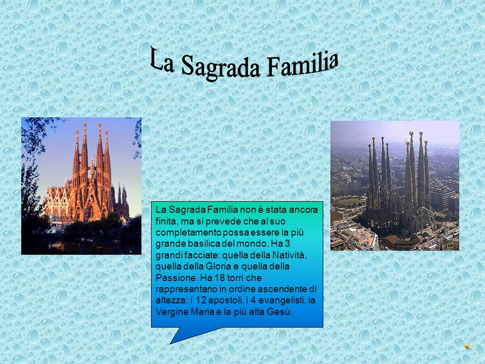 La Sagrada Familia non è stata ancora finita, ma si prevede che al suo completamento possa essere la più grande basilica del mondo. Ha 3 grandi faccia
