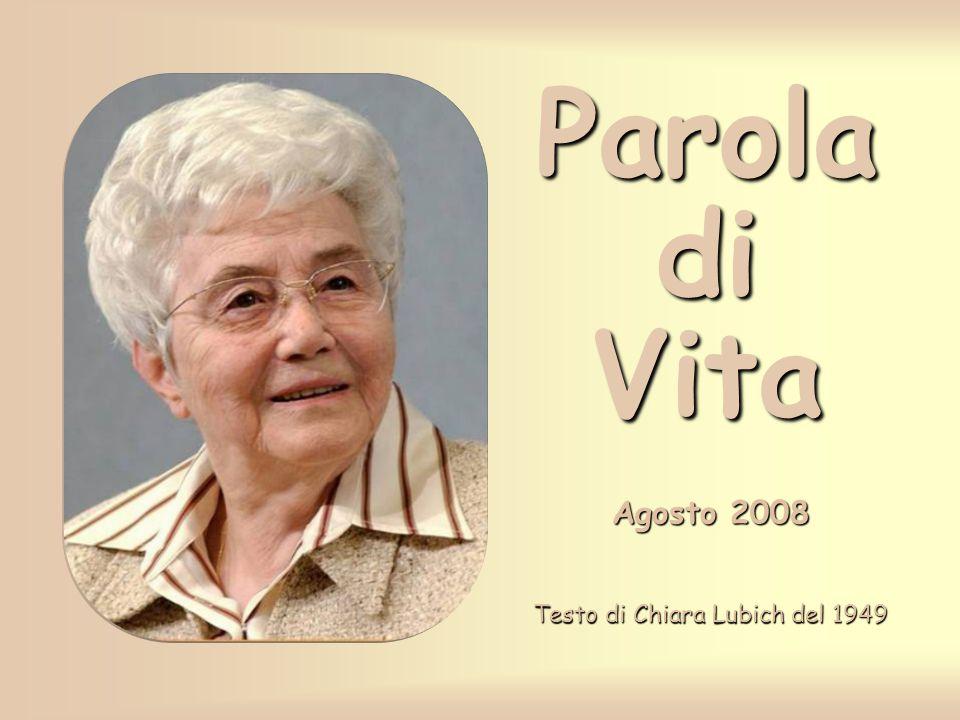 Parola di Vita Agosto 2008 Testo di Chiara Lubich del 1949