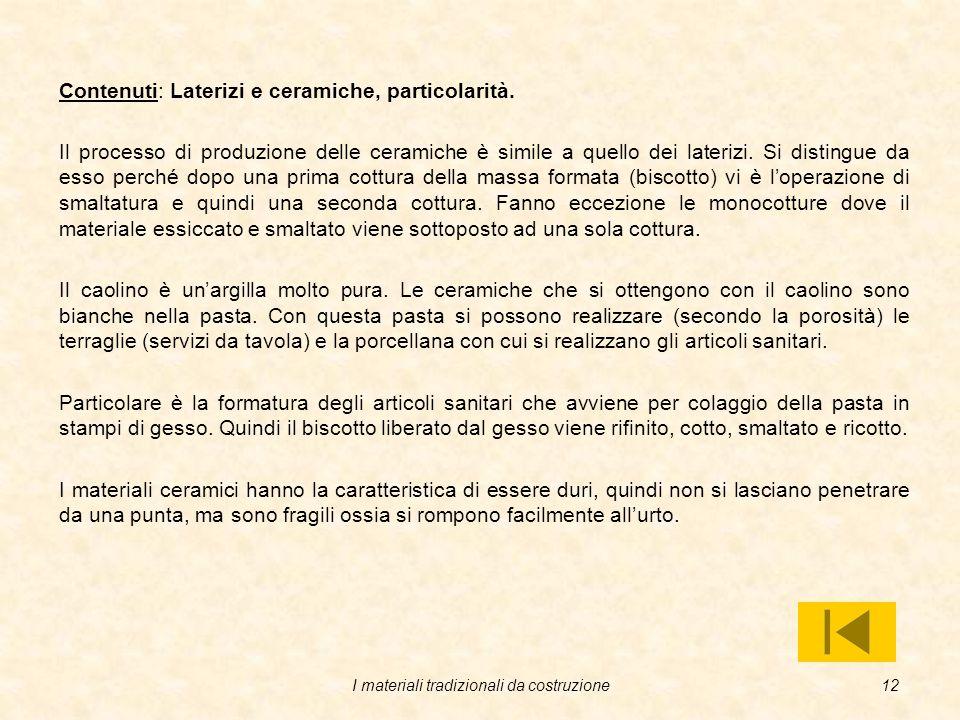 I materiali tradizionali da costruzione11 Contenuti: Fabbricazione dei laterizi e classificazione dei prodotti ceramici.
