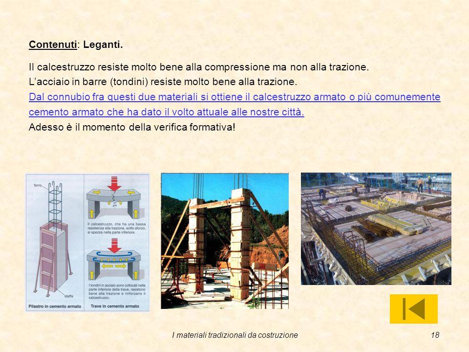 I materiali tradizionali da costruzione17 Contenuti: Leganti. Si hanno diversi tipi di cemento in commercio: Cemento Portland. E' ottenuto per macinaz