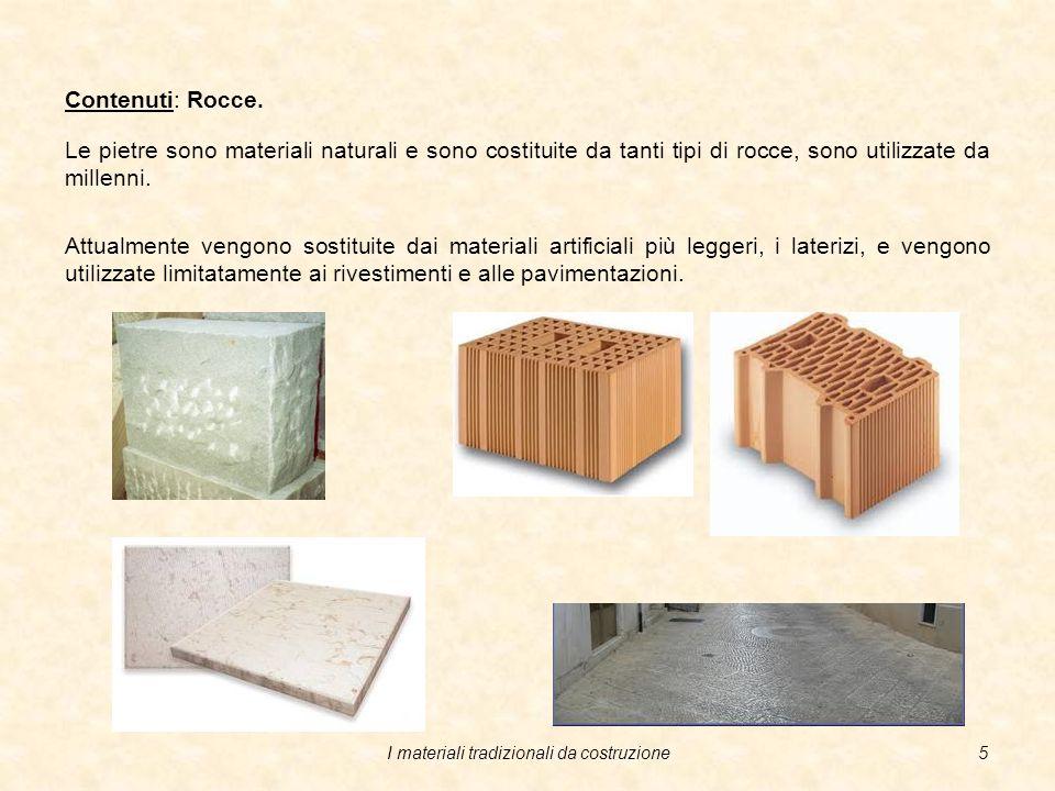 I materiali tradizionali da costruzione4 Classificazione dei materiali tradizionali da costruzione Gli altri materiali sono molto utilizzati anche in campi diversi dalle costruzioni per cui sono oggetto di specifiche unità didattiche all'interno del modulo di Tecnologia dei materiali.