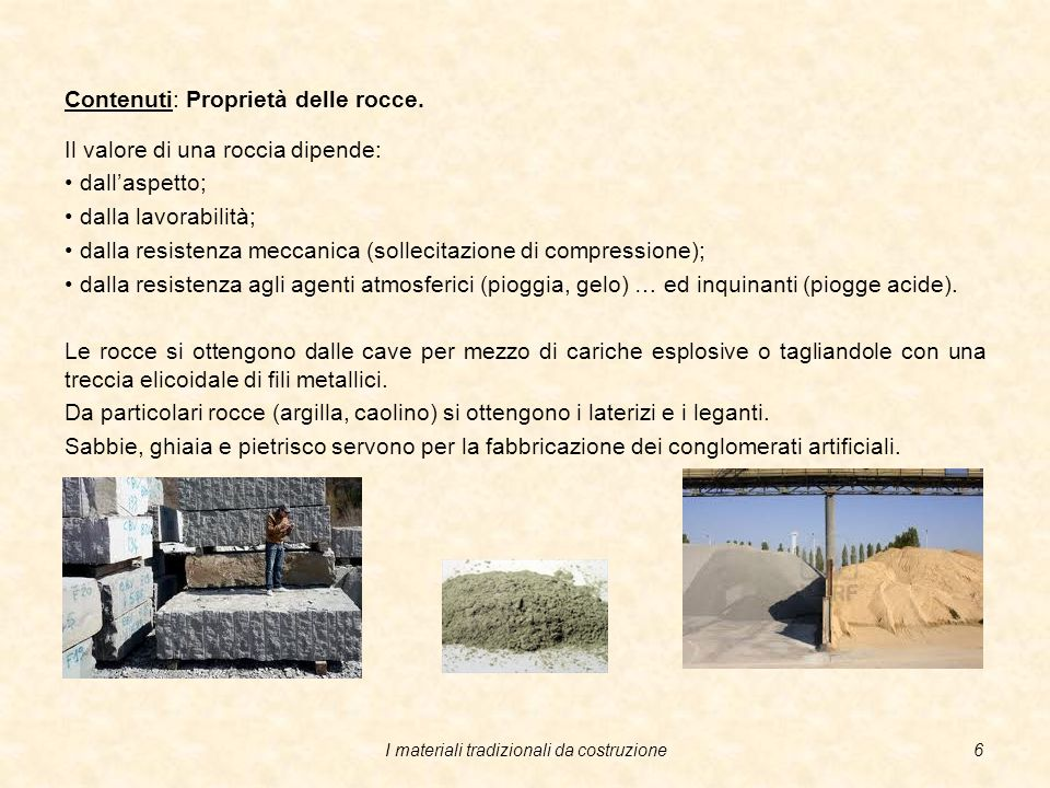 I materiali tradizionali da costruzione5 Contenuti: Rocce. Le pietre sono materiali naturali e sono costituite da tanti tipi di rocce, sono utilizzate